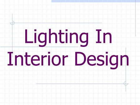Lighting In Interior Design. 1. Facts about Lighting….. Lighting manipulates the mood or feeling of any interior Lighting can alter responses from the.