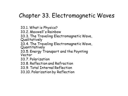 Chapter 33. Electromagnetic Waves 33.1. What is Physics? 33.2. Maxwell's Rainbow 33.3. The Traveling Electromagnetic Wave, Qualitatively 33.4. The Traveling.