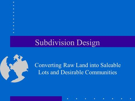 Converting Raw Land into Saleable Lots and Desirable Communities