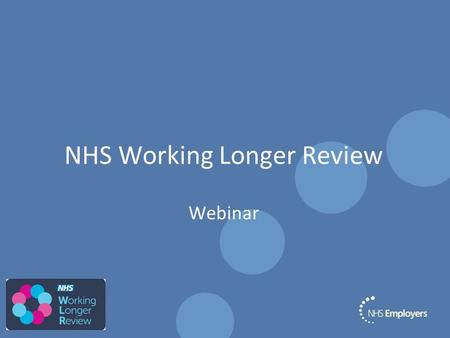 NHS Working Longer Review Webinar. NHS Pension Scheme is changing Independent Public Services Pension Commission chaired by Lord Hutton: NHS Scheme –