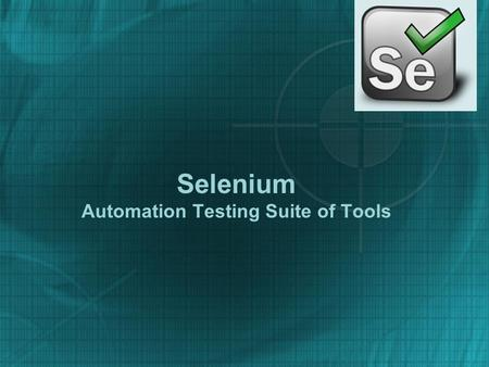 Selenium Automation Testing Suite of Tools. What is Selenium? Selenium is a robust set of tools that supports rapid development of test automation for.