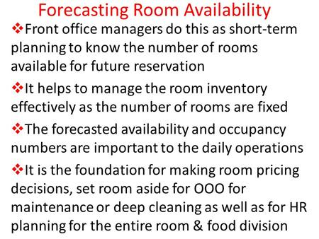 Forecasting Room Availability  Front office managers do this as short-term planning to know the number of rooms available for future reservation  It.