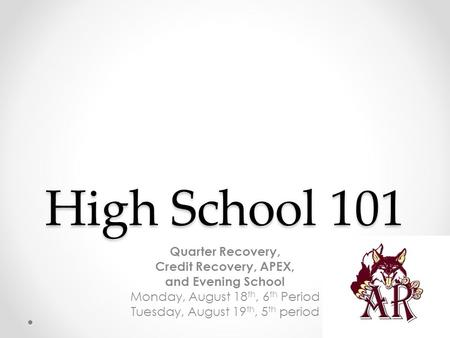 High School 101 Quarter Recovery, Credit Recovery, APEX, and Evening School Monday, August 18 th, 6 th Period Tuesday, August 19 th, 5 th period.