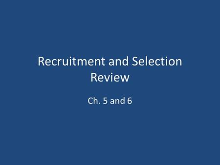 Recruitment and Selection Review Ch. 5 and 6. Recruitment in general Sources of Applicants Types of Tests and Interviews Selection 100 200 300 400 500.