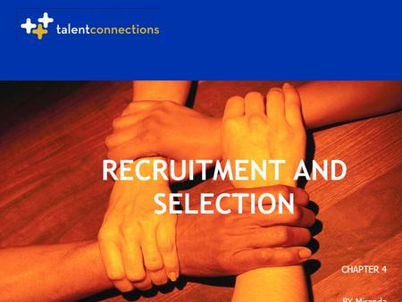Copyright 2005 Talent Connections. All Rights Reserved. RECRUITMENT AND SELECTION CHAPTER 4 BY Miranda.