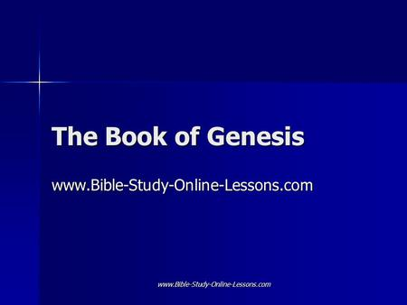 The Book of Genesis www.Bible-Study-Online-Lessons.com www.Bible-Study-Online-Lessons.com.
