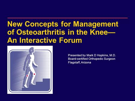 DRAFT for internal Sanofi-Synthelabo use only. Not for distribution. New Concepts for Management of Osteoarthritis in the Knee— An Interactive Forum Presented.