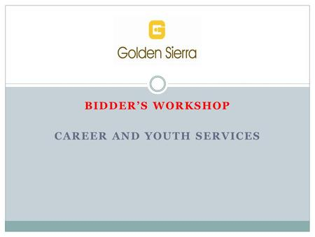 BIDDER'S WORKSHOP CAREER AND YOUTH SERVICES. The Workforce Development Board (WDB) 7/1/2015 The Golden Sierra Workforce Board provides (WIOA) oversight.