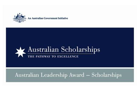 Australian Leadership Awards - Scholarships ALA Scholarships is a prestigious regional award for academically high achievers with the potential to be.