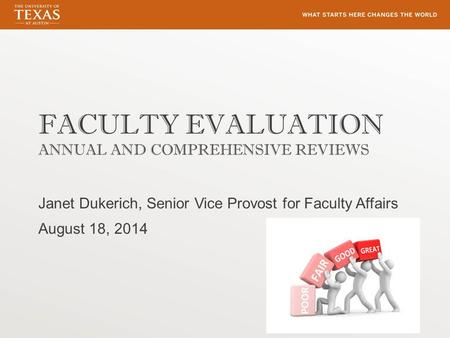 FACULTY EVALUATION ANNUAL AND COMPREHENSIVE REVIEWS Janet Dukerich, Senior Vice Provost for Faculty Affairs August 18, 2014.