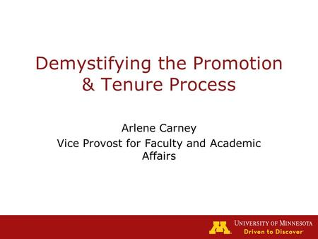 Demystifying the Promotion & Tenure Process Arlene Carney Vice Provost for Faculty and Academic Affairs.