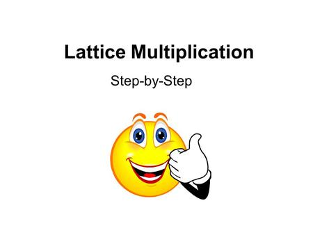 Lattice Multiplication Step-by-Step 356 * 25 = I don't remember how to multiply!!!