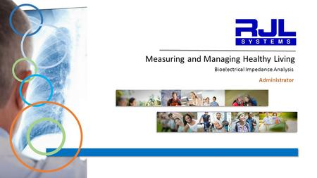 Measuring and Managing Healthy Living Bioelectrical Impedance Analysis Administrator.
