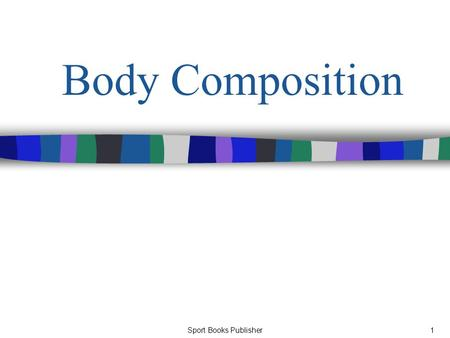 Sport Books Publisher1 Body Composition. Sport Books Publisher2 Body Composition There are three interrelated aspects of the human physique: Size (volume,