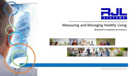 Measuring and Managing Healthy Living Bioelectric Impedance Analysis Lifestyle Educator Edition.