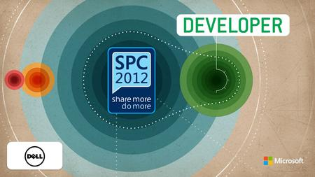 SPC2012 - Developer 4/19/2017 © 2012 Microsoft Corporation. All rights reserved. Microsoft, Windows, and other product names are or may be registered trademarks.