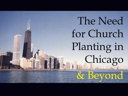 The Need for Church Planting in Chicago & Beyond.