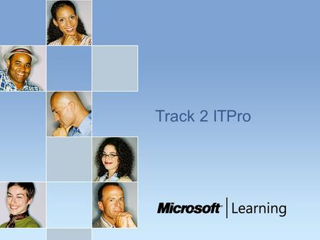 Track 2 ITPro. Track 2 ITPro - Follow up courses, exams and additional resources Courses:  Course 2282: Designing a Microsoft Windows Server 2003 Active.