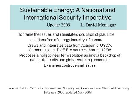 Sustainable <strong>Energy</strong>: A National and International Security Imperative To frame the Issues and stimulate discussion of plausible solutions free of <strong>energy</strong>.
