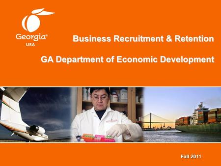 Business Recruitment & Retention GA Department of Economic Development Fall 2011.