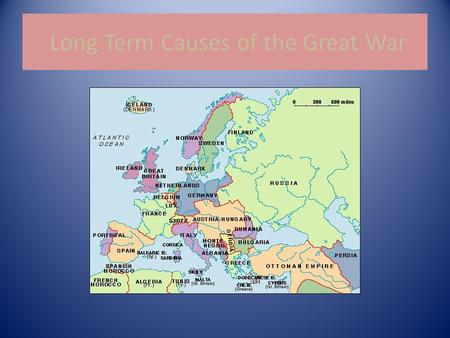 Long Term Causes of the Great War. Nationalism A feeling of intense loyalty to one's country or group.