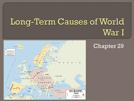 "Chapter 29.  4 MAIN factors led to the ""war to end all wars"" Militarism Alliances Imperialism Nationalism  Some of the statistics for the ""great war"""