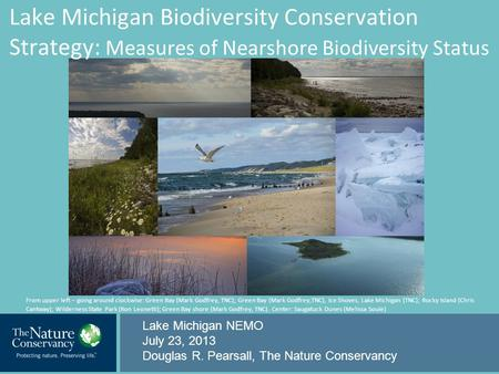 Lake Michigan Biodiversity Conservation Strategy: Measures of Nearshore Biodiversity Status Lake Michigan NEMO July 23, 2013 Douglas R. Pearsall, The Nature.