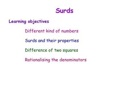 Surds Learning objectives Different kind of numbers