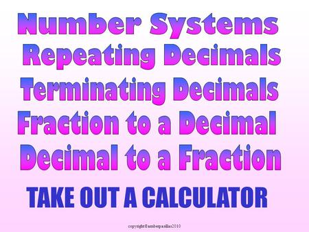 Copyright©amberpasillas2010 TAKE OUT A CALCULATOR.