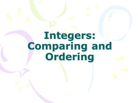 Integers: Comparing and Ordering EQ How do we compare and order rational numbers?