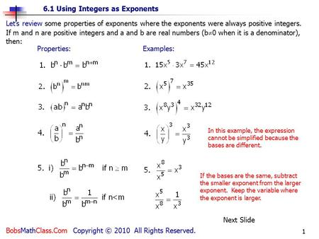If m and n are positive integers and a and b are real numbers (b0 when it is a denominator), then: Let's review some properties of exponents where the.