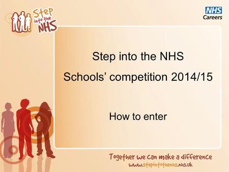 Step into the NHS Schools' competition 2014/15 How to enter.