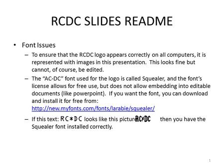 RCDC SLIDES README Font Issues – To ensure that the RCDC logo appears correctly on all computers, it is represented with images in this presentation. This.