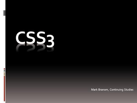 Mark Branom, Continuing Studies. Brief history… 1997-2001  Content: HTML 4.01  Presentation: CSS1.