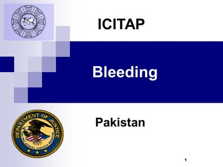 1 Bleeding Pakistan ICITAP. 2 Learning Objectives Identify different types of bleeding Identify different types of wounds Learn First Aid steps to control.