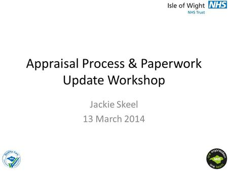 Appraisal Process & Paperwork Update Workshop Jackie Skeel 13 March 2014.