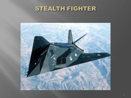 "1. INTRODUCTION Stealth technology referred as ""VLO"" ie ""VERY LOW OBSERVABLE TECHNOLOGY"" Fighter planes are made so they are harder to be detected by."
