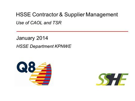 HSSE Contractor & Supplier Management January 2014 HSSE Department KPNWE Use of CAOL and TSR.