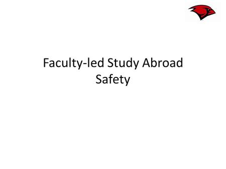 Faculty-led Study Abroad Safety. Outline Definition of an Emergency Preparing for an Emergency – Before Departure – While Abroad Addressing Minor Issues.
