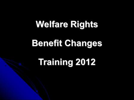 Welfare Rights Benefit Changes Training 2012 Lone Parents and Income Support October 2011 New claims by lone parents for Income Support (IS) must now.