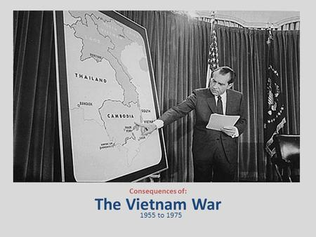 The Vietnam War Consequences of: 1955 to 1975. 30.5 Homework Check.