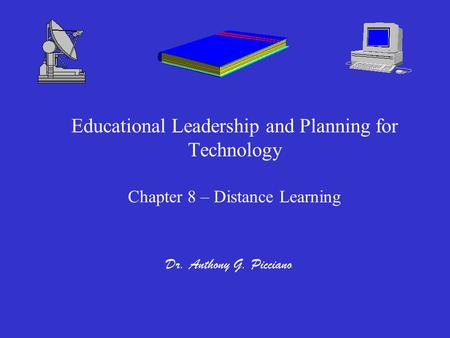 Educational Leadership and Planning for Technology Chapter 8 – Distance Learning Dr. Anthony G. Picciano.