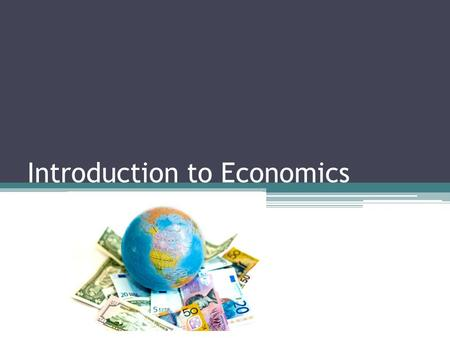 Introduction to Economics. What is Economics? Scarcity: Economics is about the allocation of scarce resources among society's various needs and wants.