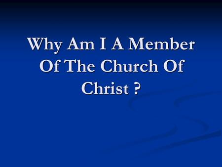 Why Am I A Member Of The Church Of Christ ?. Founded upon Jesus Christ, the Son of God. Mt. 16:18; 1 Cor. 3:11; 1 Cor. 2:2 Founded upon Jesus Christ,