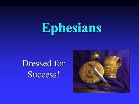 Dressed for Success!. What Is It About? The believer's wealth is described to help believers live in accordance with it.