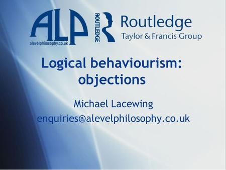 Logical behaviourism: objections Michael Lacewing