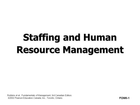 Robbins et al., Fundamentals of Management, 3rd Canadian Edition. © 2002 Pearson Education Canada, Inc., Toronto, Ontario. Staffing and Human Resource.