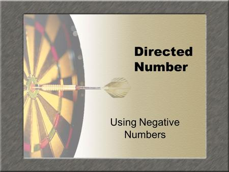 Directed Number Using Negative Numbers. Objective To able to –Add & Subtract negative numbers –Multiply & Divide negative numbers.