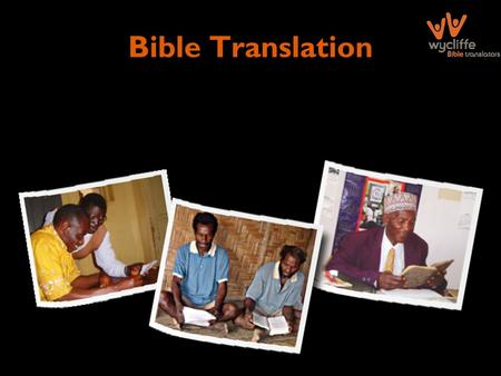 Bible Translation. status of Bible translation Complete Bible: 451 New Testament: 1185 Some scripture: 851 Around 2,393 language communities still have.