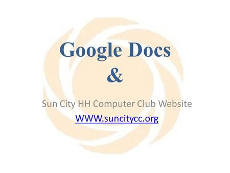 Google Docs & Sun City HH Computer Club Website WWW.suncitycc.org.
